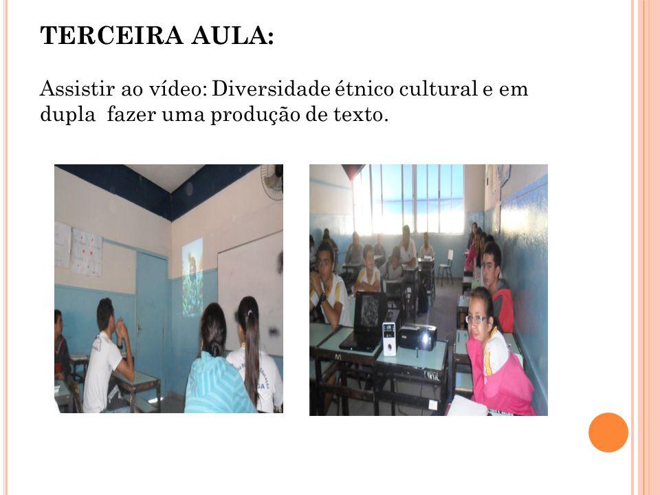 TERCEIRA AULA: Assistir ao vídeo: Diversidade étnico cultural e em dupla fazer uma produção de texto.