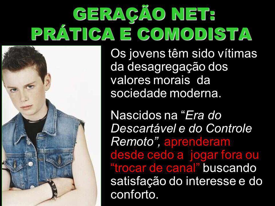 GERAÇÃO NET: PRÁTICA E COMODISTA GERAÇÃO NET: PRÁTICA E COMODISTA Os jovens têm sido vítimas da desagregação dos valores morais da sociedade moderna.