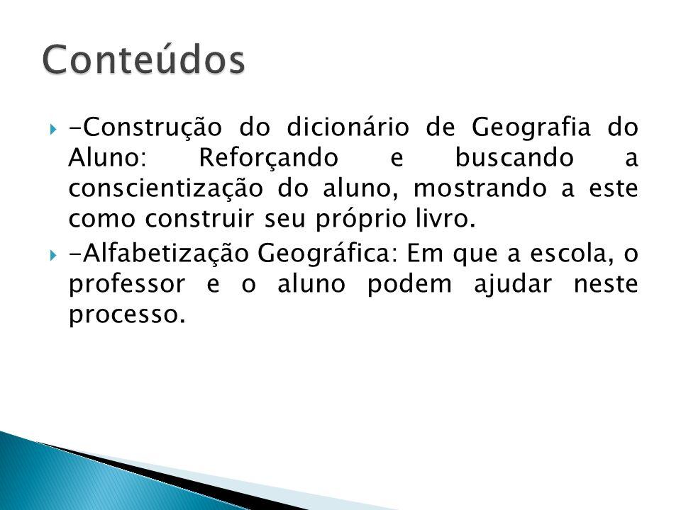 -Construção do dicionário de Geografia do Aluno: Reforçando e buscando a conscientização do aluno, mostrando a este como construir seu próprio livro.