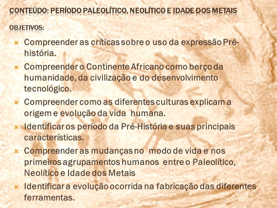 Compreender as críticas sobre o uso da expressão Pré- história. Compreender o Continente Africano como berço da humanidade, da civilização e do desenv