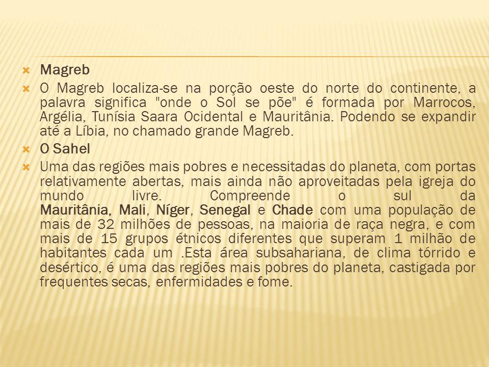 Magreb O Magreb localiza-se na porção oeste do norte do continente, a palavra significa