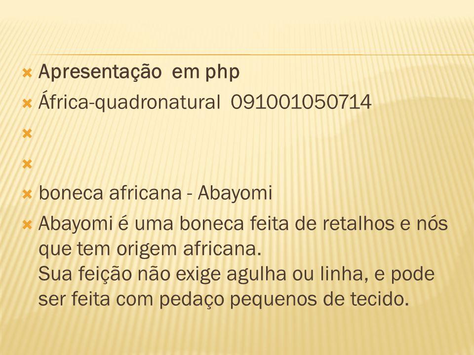 Apresentação em php África-quadronatural 091001050714 boneca africana - Abayomi Abayomi é uma boneca feita de retalhos e nós que tem origem africana.