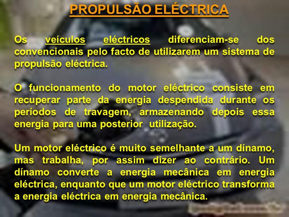 PROPULSÃO ELÉCTRICA Os veículos eléctricos diferenciam-se dos convencionais pelo facto de utilizarem um sistema de propulsão eléctrica. O funcionament