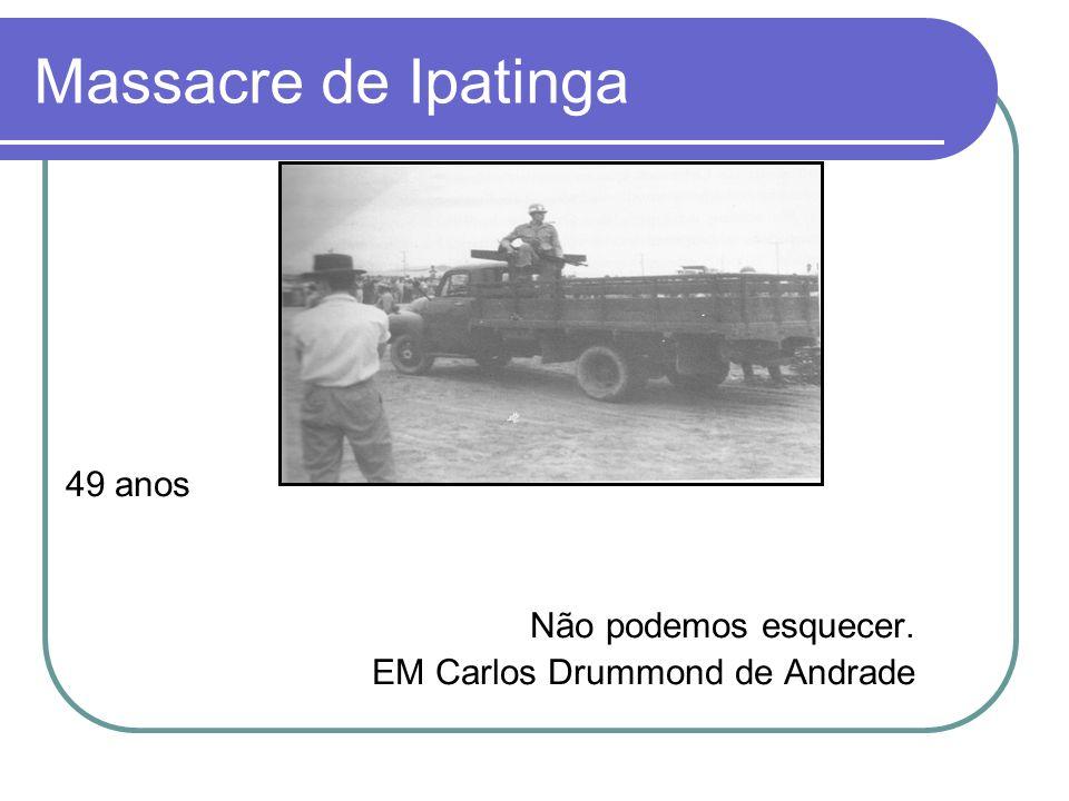 Massacre de Ipatinga 49 anos Não podemos esquecer. EM Carlos Drummond de Andrade
