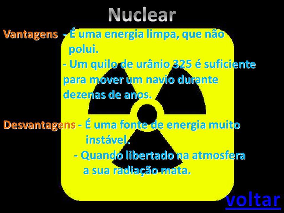 Vantagens - É uma energia limpa, que não polui. polui. - Um quilo de urânio 325 é suficiente - Um quilo de urânio 325 é suficiente para mover um navio