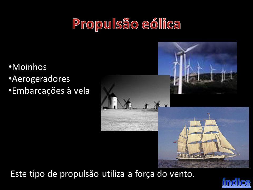 Moinhos Aerogeradores Embarcações à vela Este tipo de propulsão utiliza a força do vento.