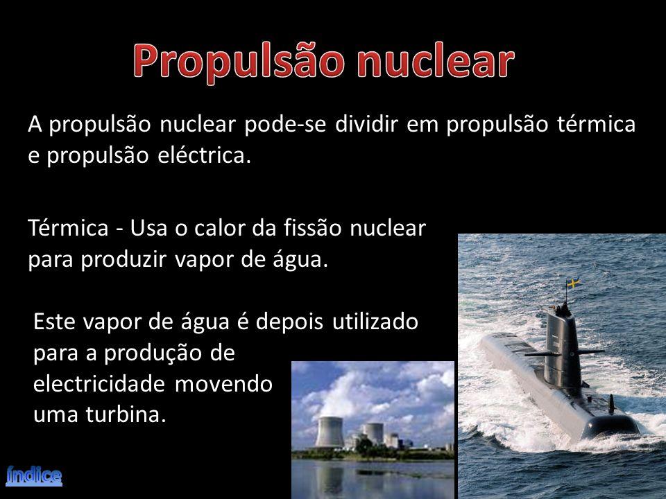 A propulsão nuclear pode-se dividir em propulsão térmica e propulsão eléctrica. Térmica - Usa o calor da fissão nuclear para produzir vapor de água. E