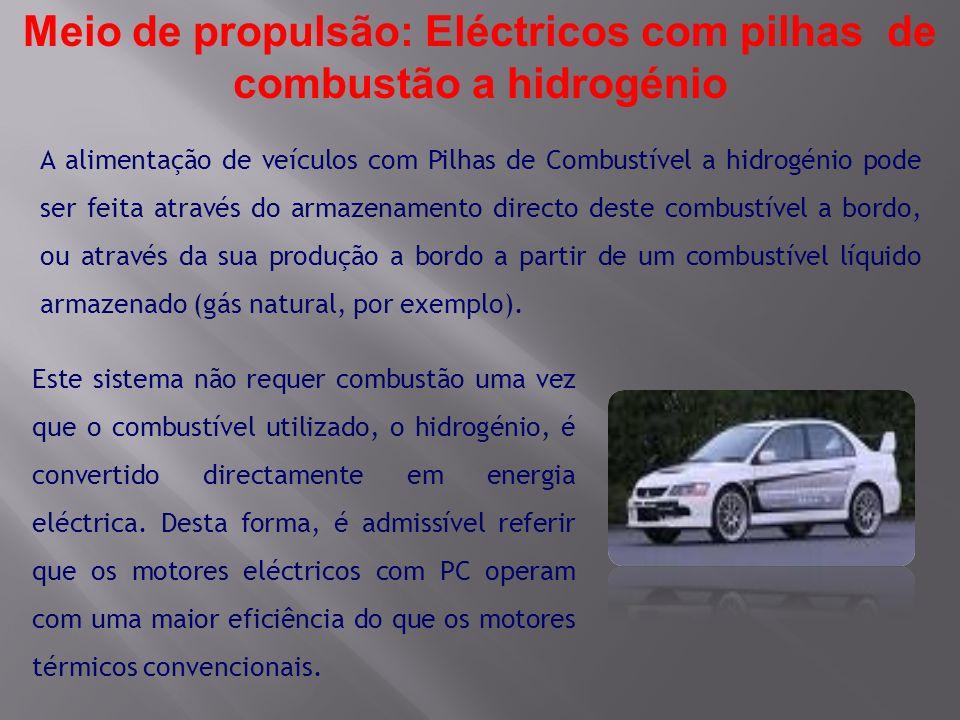 Meio de propulsão: Eléctricos com pilhas de combustão a hidrogénio A alimentação de veículos com Pilhas de Combustível a hidrogénio pode ser feita atr