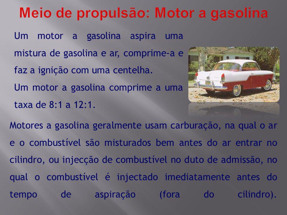 Um motor a gasolina aspira uma mistura de gasolina e ar, comprime-a e faz a ignição com uma centelha. Um motor a gasolina comprime a uma taxa de 8:1 a