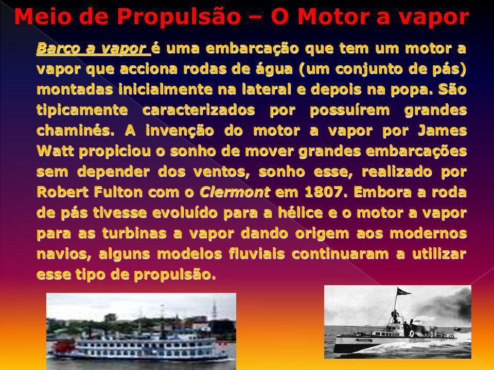 Barco a vapor é uma embarcação que tem um motor a vapor que acciona rodas de água (um conjunto de pás) montadas inicialmente na lateral e depois na po