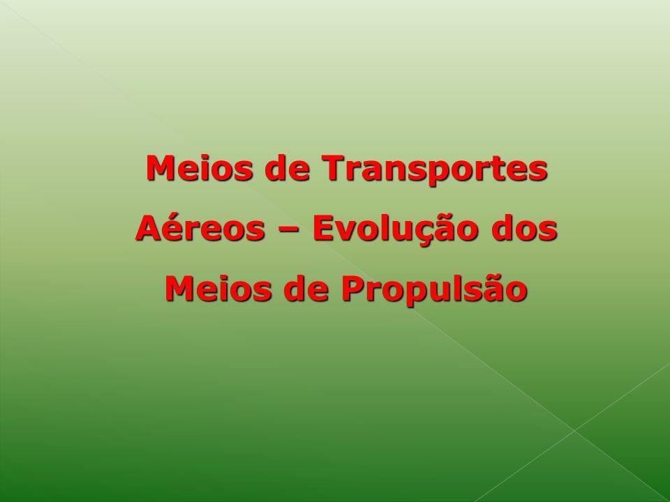 Meios de Transportes Aéreos – Evolução dos Meios de Propulsão