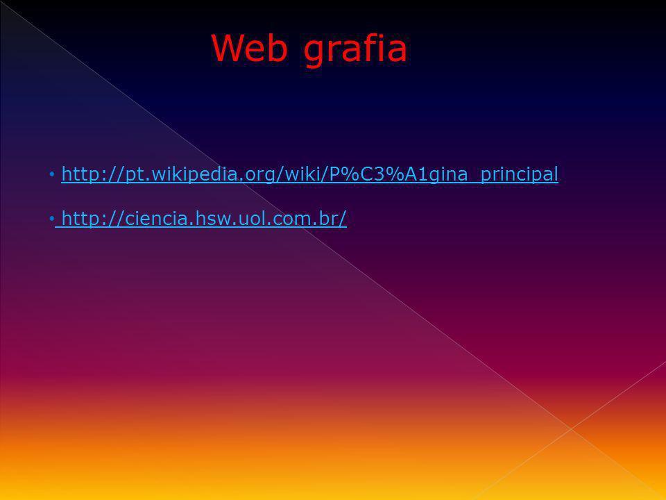 Web grafia http://pt.wikipedia.org/wiki/P%C3%A1gina_principal http://ciencia.hsw.uol.com.br/ http://ciencia.hsw.uol.com.br/