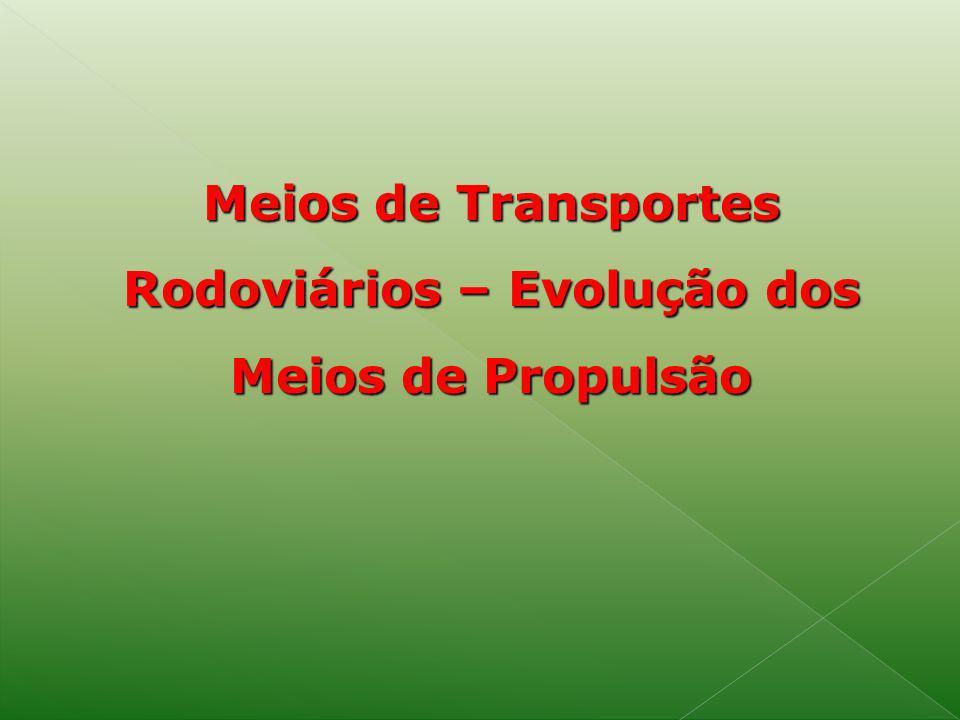 Meios de Transportes Rodoviários – Evolução dos Meios de Propulsão