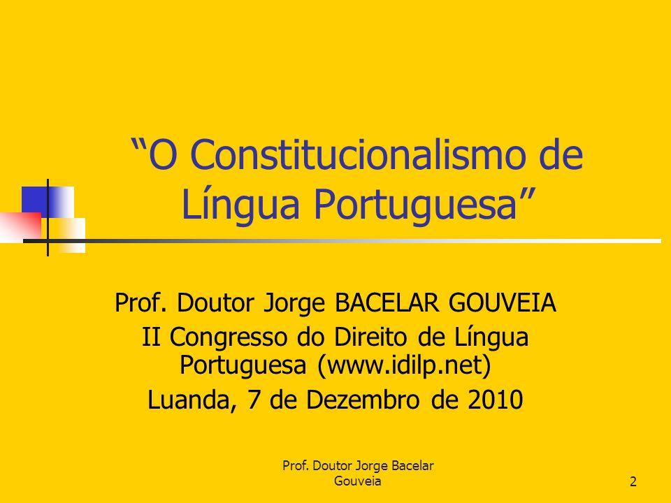 Prof. Doutor Jorge Bacelar Gouveia2 O Constitucionalismo de Língua Portuguesa Prof.