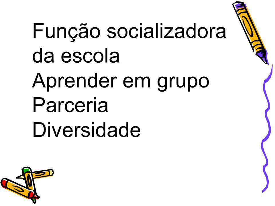 Função socializadora da escola Aprender em grupo Parceria Diversidade