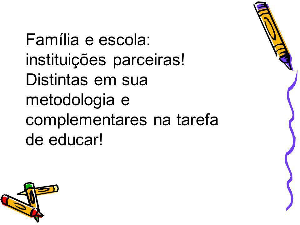 Família e escola: instituições parceiras! Distintas em sua metodologia e complementares na tarefa de educar!