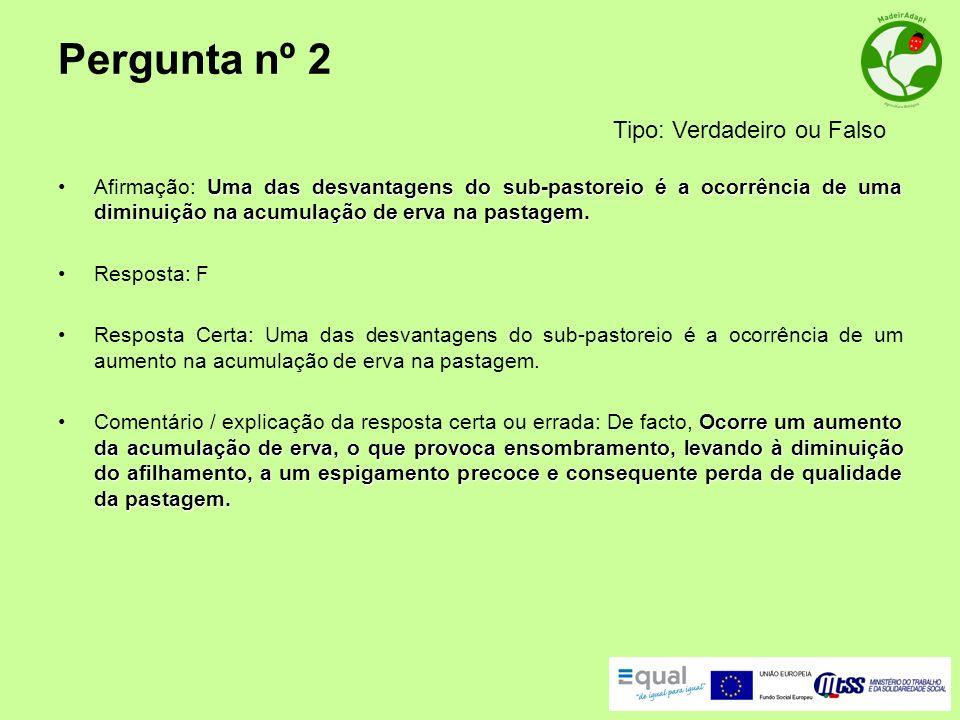 Pergunta nº 2 Uma das desvantagens do sub-pastoreio é a ocorrência de uma diminuição na acumulação de erva na pastagem.Afirmação: Uma das desvantagens