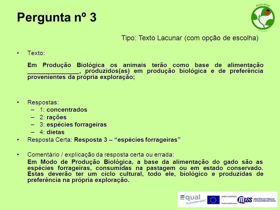Pergunta nº 3 Texto:Texto: Em Produção Biológica os animais terão como base de alimentação _______________, produzidos(as) em produção biológica e de