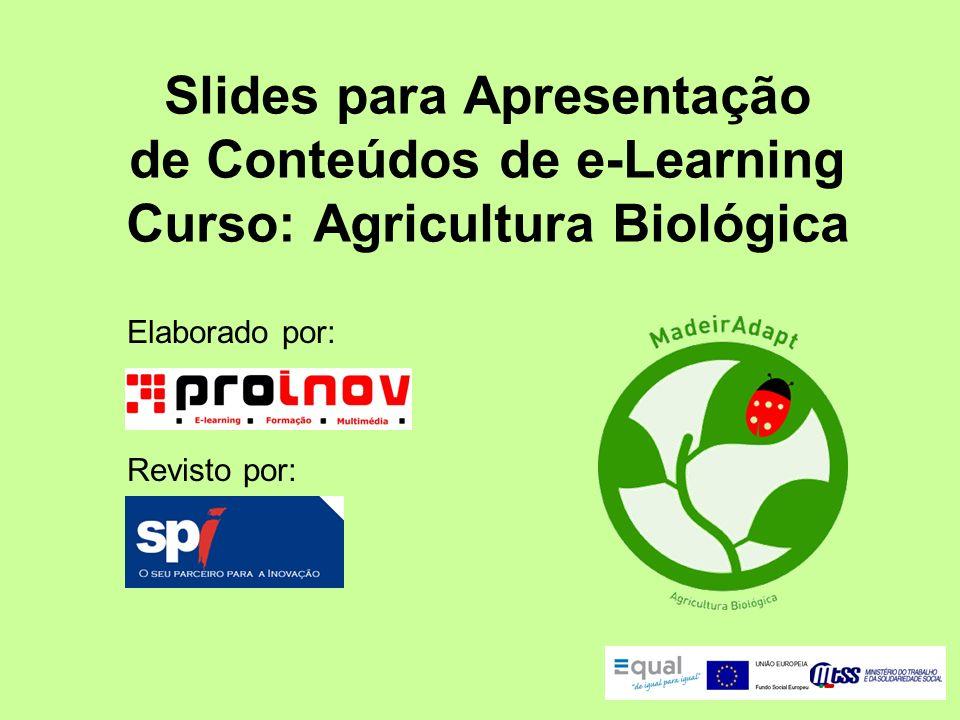 Slides para Apresentação de Conteúdos de e-Learning Curso: Agricultura Biológica Elaborado por: Revisto por: