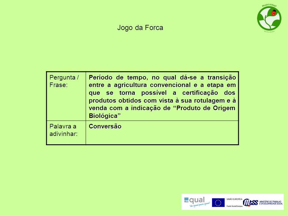 Jogo da Forca Pergunta / Frase: Período de tempo, no qual dá-se a transição entre a agricultura convencional e a etapa em que se torna possível a cert