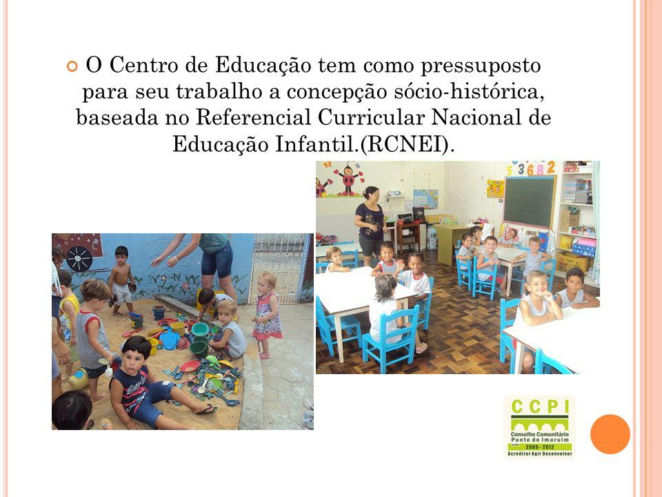 O Centro de Educação tem como pressuposto para seu trabalho a concepção sócio-histórica, baseada no Referencial Curricular Nacional de Educação Infant