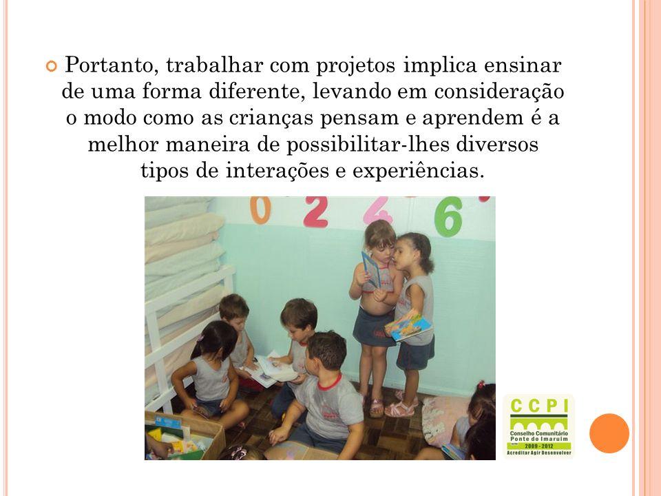 Portanto, trabalhar com projetos implica ensinar de uma forma diferente, levando em consideração o modo como as crianças pensam e aprendem é a melhor