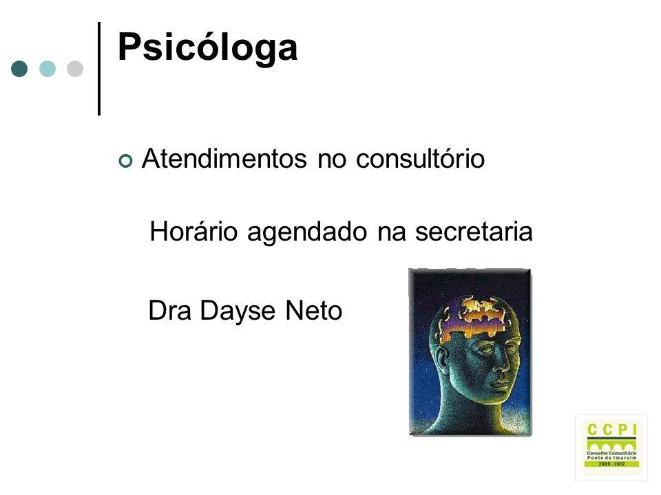 Psicóloga Atendimentos no consultório Horário agendado na secretaria Dra Dayse Neto