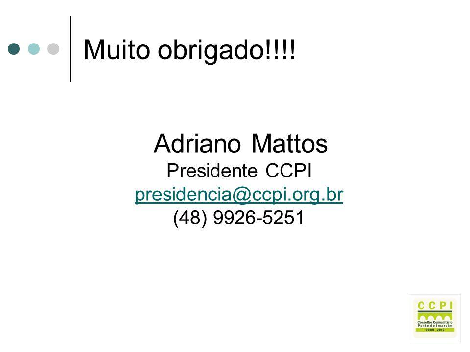 Muito obrigado!!!! Adriano Mattos Presidente CCPI presidencia@ccpi.org.br (48) 9926-5251 presidencia@ccpi.org.br