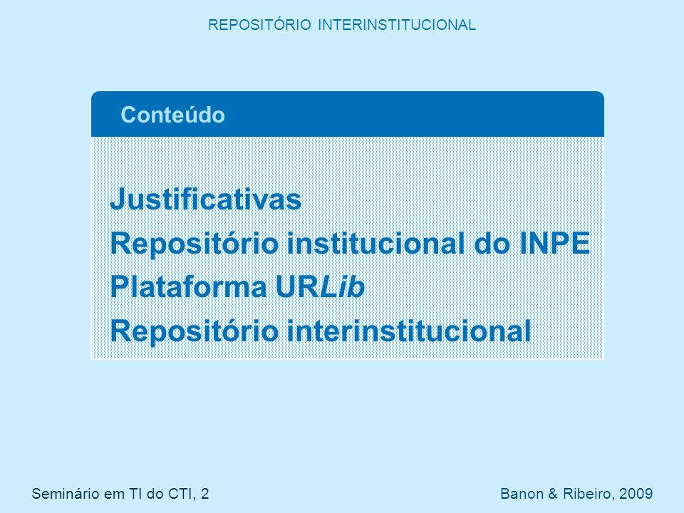 Justificativas Repositório institucional do INPE Plataforma URLib Repositório interinstitucional Conteúdo Seminário em TI do CTI, 2 Banon & Ribeiro, 2009 REPOSITÓRIO INTERINSTITUCIONAL