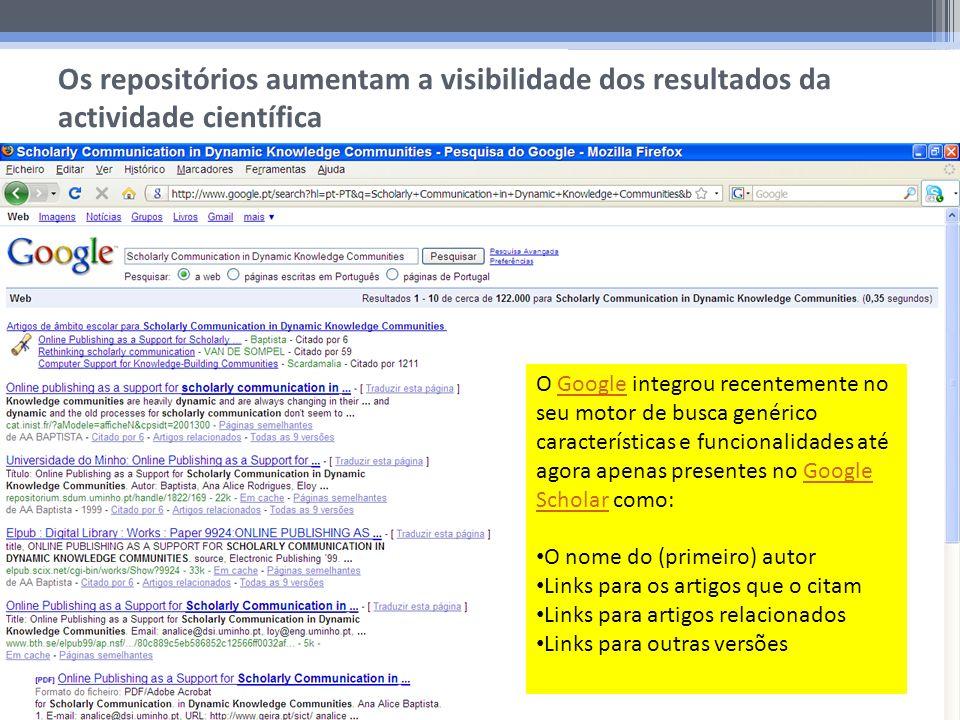 Os repositórios aumentam a visibilidade dos resultados da actividade científica Os repositórios usam tecnologias e protocolos que expõem os seus conteúdos na Internet.