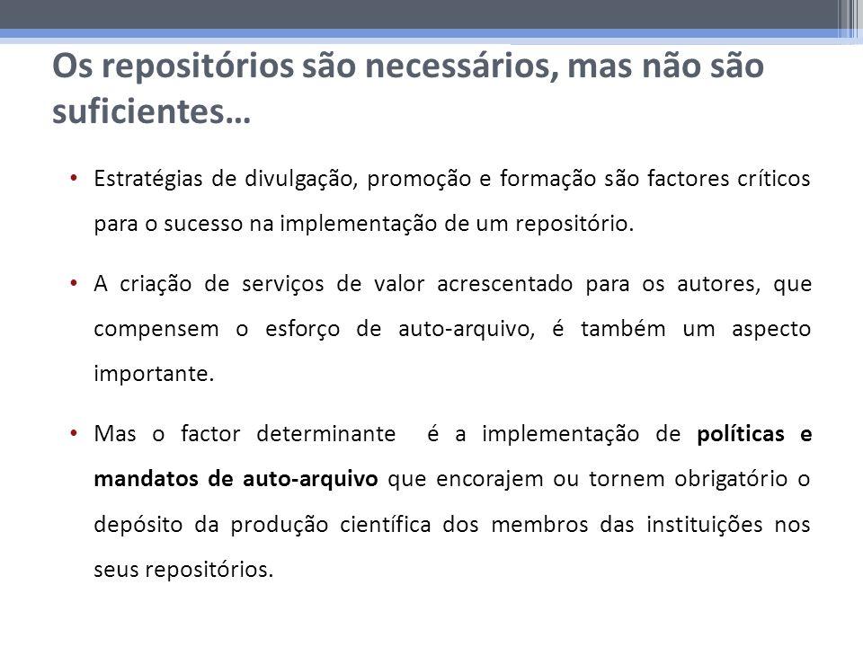 Os repositórios são necessários, mas não são suficientes… Estratégias de divulgação, promoção e formação são factores críticos para o sucesso na implementação de um repositório.