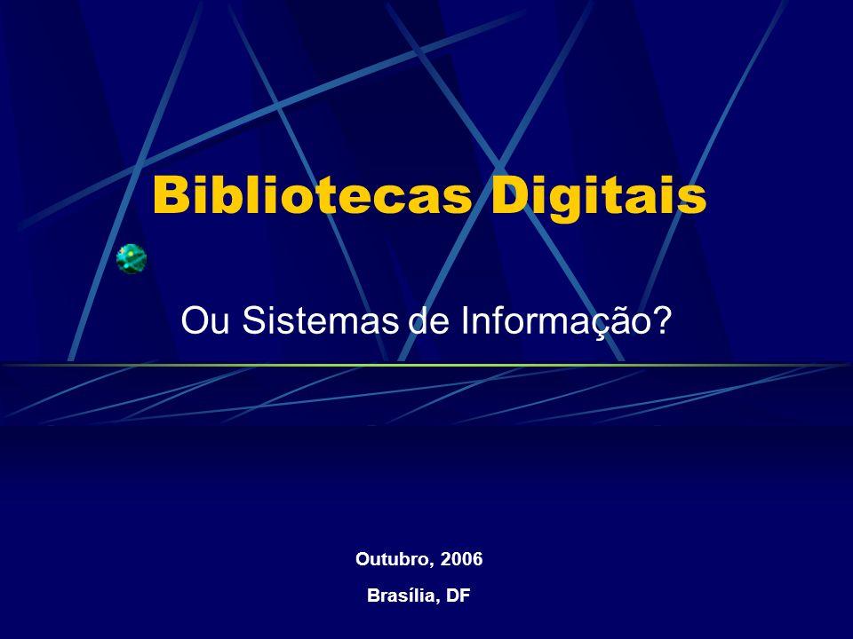 Bibliotecas Digitais Ou Sistemas de Informação? Maio, 2001 Belo Horizonte Outubro, 2006 Brasília, DF