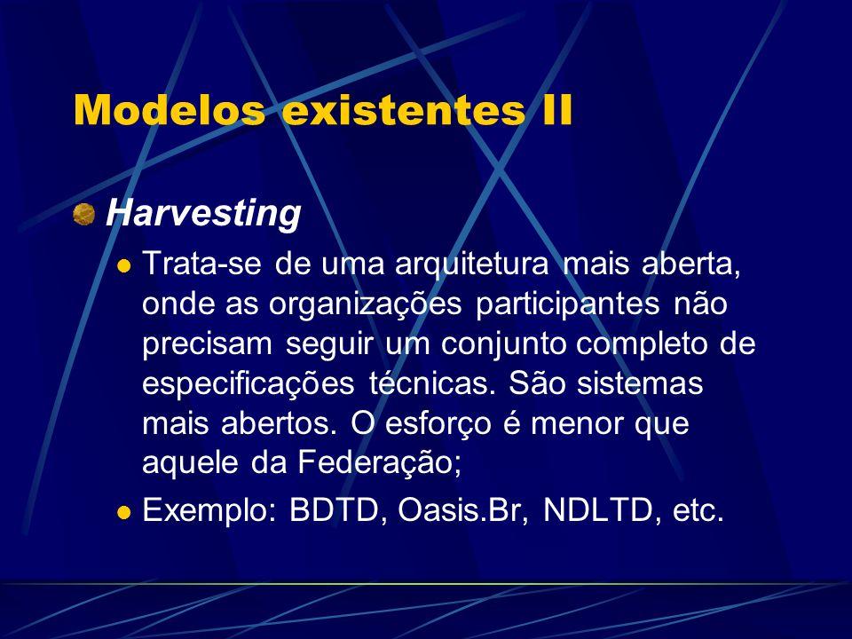 Modelos existentes II Harvesting Trata-se de uma arquitetura mais aberta, onde as organizações participantes não precisam seguir um conjunto completo