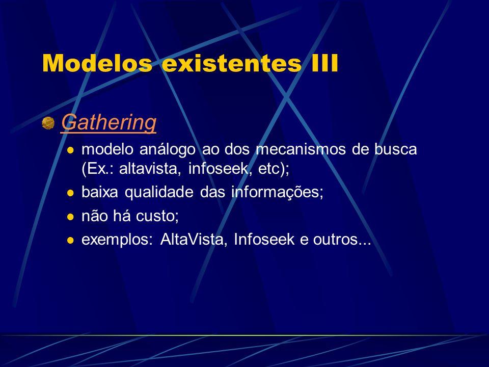 Modelos existentes III Gathering modelo análogo ao dos mecanismos de busca (Ex.: altavista, infoseek, etc); baixa qualidade das informações; não há cu