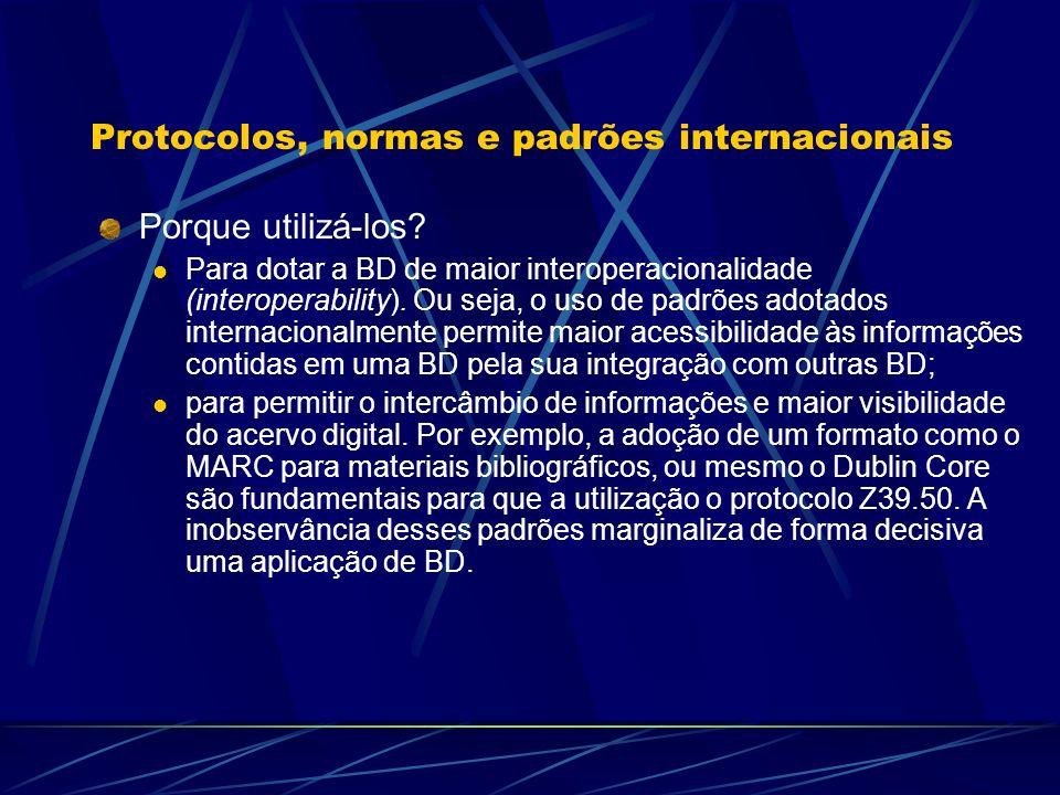 Protocolos, normas e padrões internacionais Porque utilizá-los? Para dotar a BD de maior interoperacionalidade (interoperability). Ou seja, o uso de p