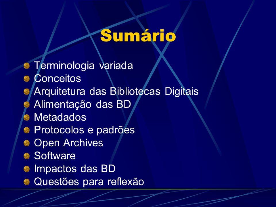 Sumário Terminologia variada Conceitos Arquitetura das Bibliotecas Digitais Alimentação das BD Metadados Protocolos e padrões Open Archives Software I