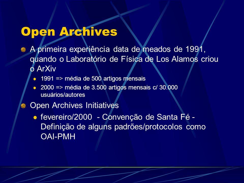 Open Archives A primeira experiência data de meados de 1991, quando o Laboratório de Física de Los Alamos criou o ArXiv 1991 => média de 500 artigos m