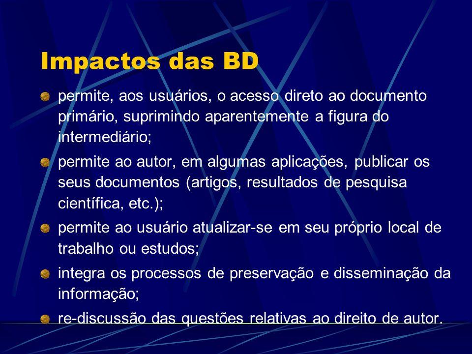 Impactos das BD permite, aos usuários, o acesso direto ao documento primário, suprimindo aparentemente a figura do intermediário; permite ao autor, em
