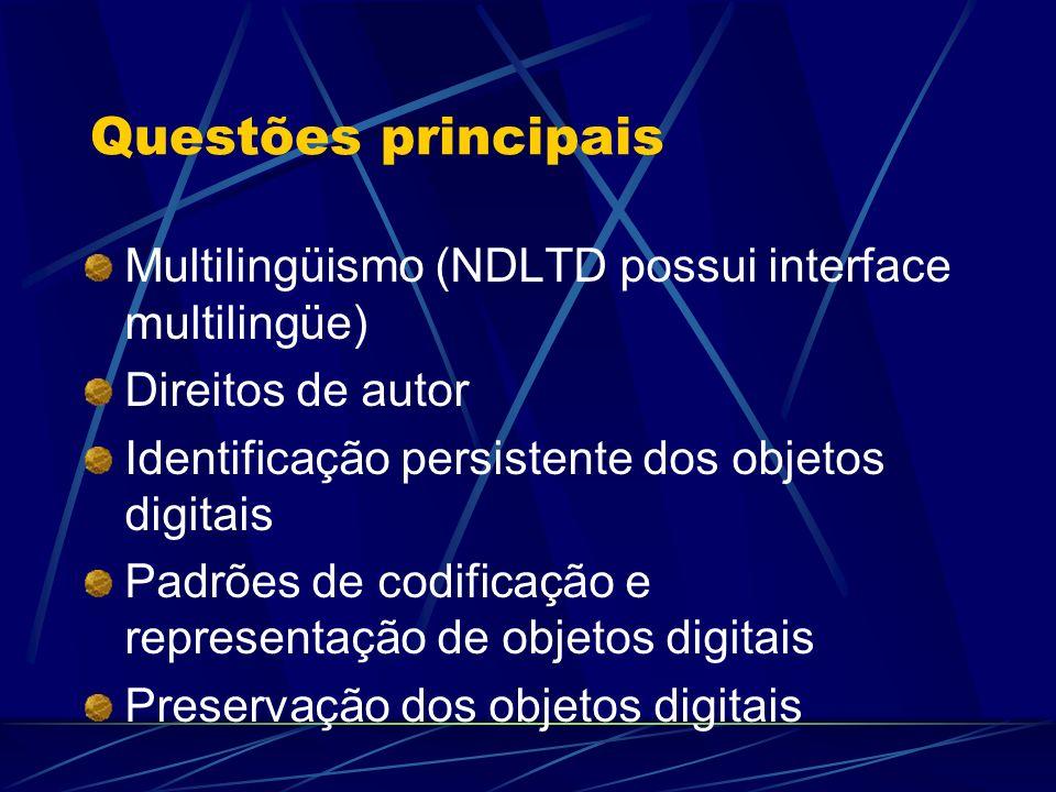 Questões principais Multilingüismo (NDLTD possui interface multilingüe) Direitos de autor Identificação persistente dos objetos digitais Padrões de co