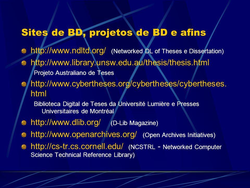 Sites de BD, projetos de BD e afins http://www.ndltd.org/ (Networked DL of Theses e Dissertation) http://www.library.unsw.edu.au/thesis/thesis.html Pr