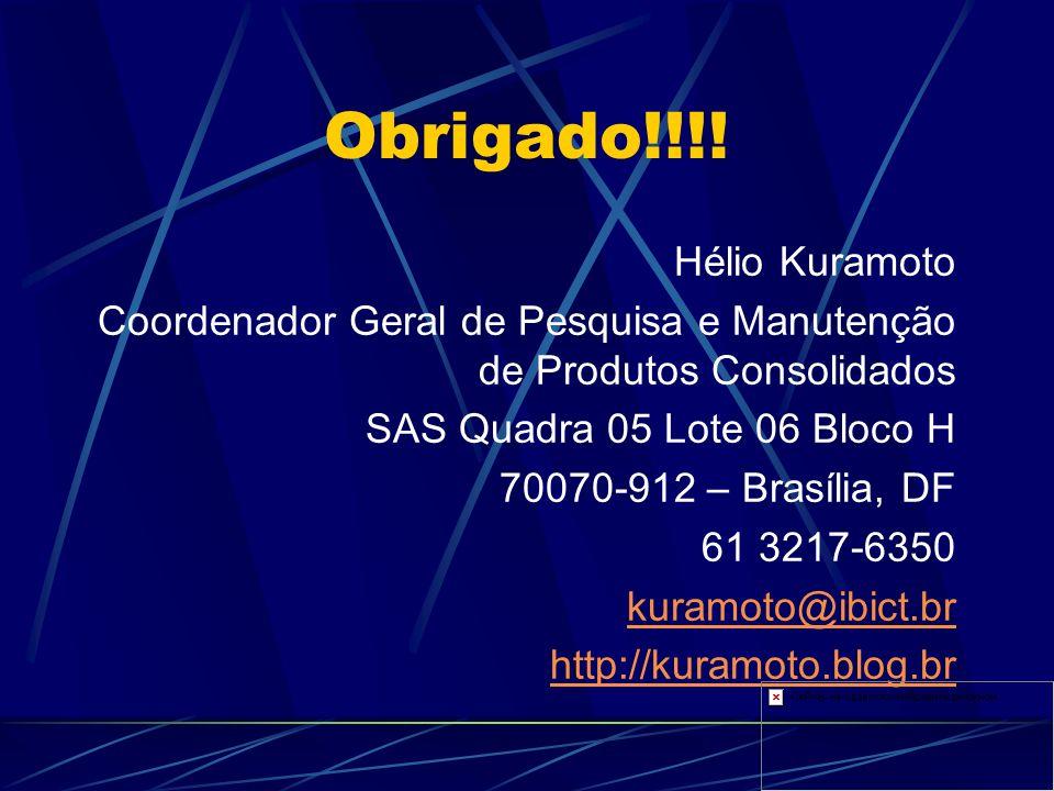 Obrigado!!!! Hélio Kuramoto Coordenador Geral de Pesquisa e Manutenção de Produtos Consolidados SAS Quadra 05 Lote 06 Bloco H 70070-912 – Brasília, DF