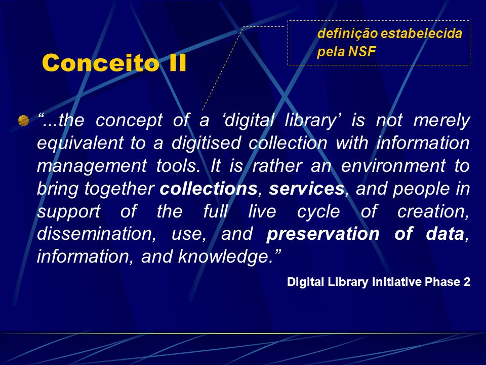 Conceito II...the concept of a digital library is not merely equivalent to a digitised collection with information management tools. It is rather an e