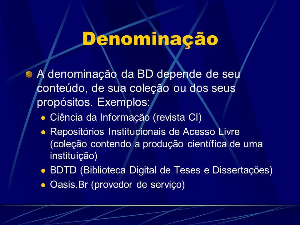Denominação A denominação da BD depende de seu conteúdo, de sua coleção ou dos seus propósitos. Exemplos: Ciência da Informação (revista CI) Repositór