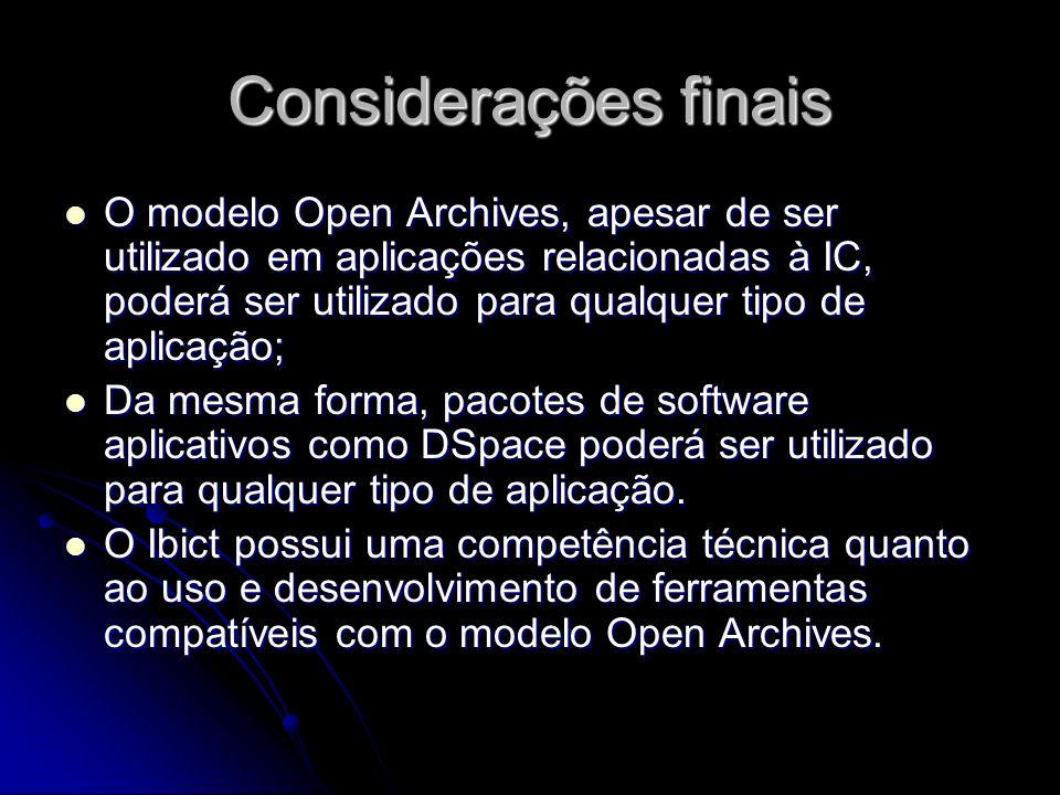 Considerações finais O modelo Open Archives, apesar de ser utilizado em aplicações relacionadas à IC, poderá ser utilizado para qualquer tipo de aplic