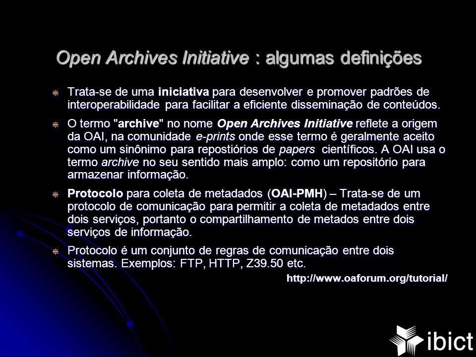 Open Archives Initiative : algumas definições Trata-se de uma iniciativa para desenvolver e promover padrões de interoperabilidade para facilitar a ef