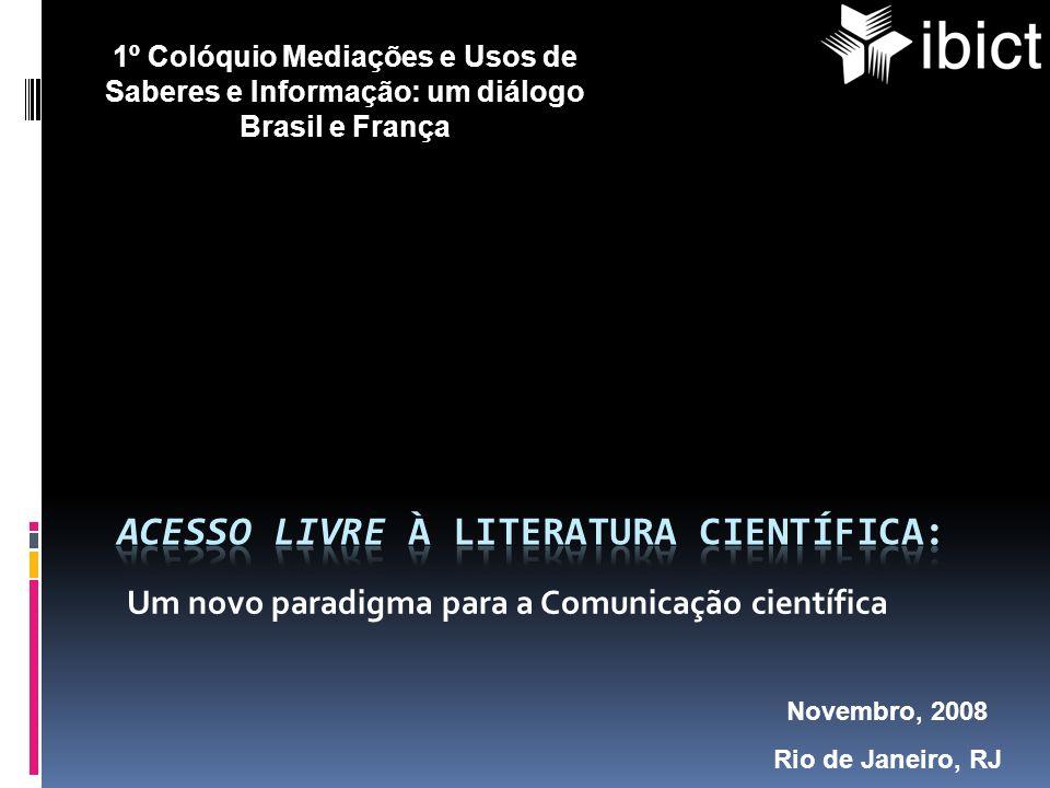 Um novo paradigma para a Comunicação científica Novembro, 2008 Rio de Janeiro, RJ 1º Colóquio Mediações e Usos de Saberes e Informação: um diálogo Bra