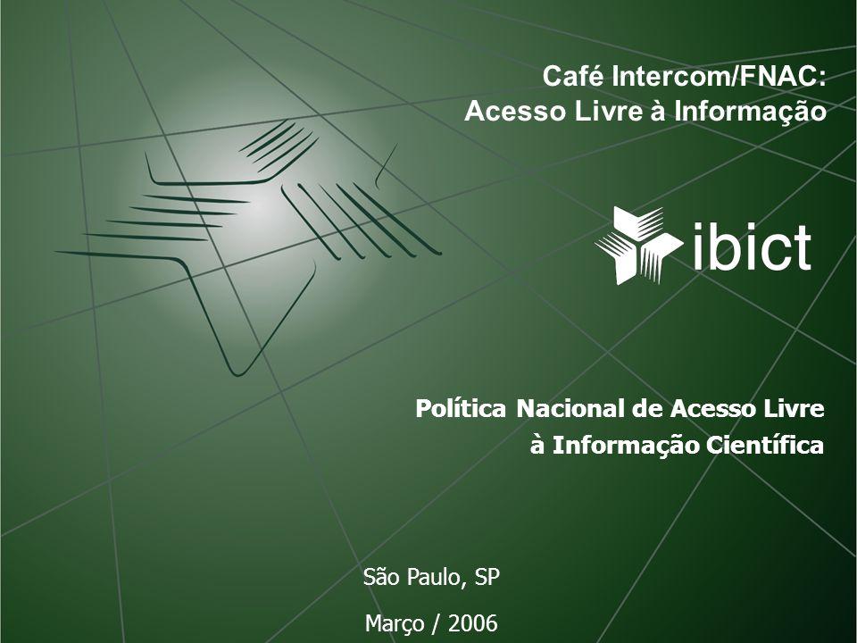 Política Nacional de Acesso Livre à Informação Científica São Paulo, SP Março / 2006 Café Intercom/FNAC: Acesso Livre à Informação