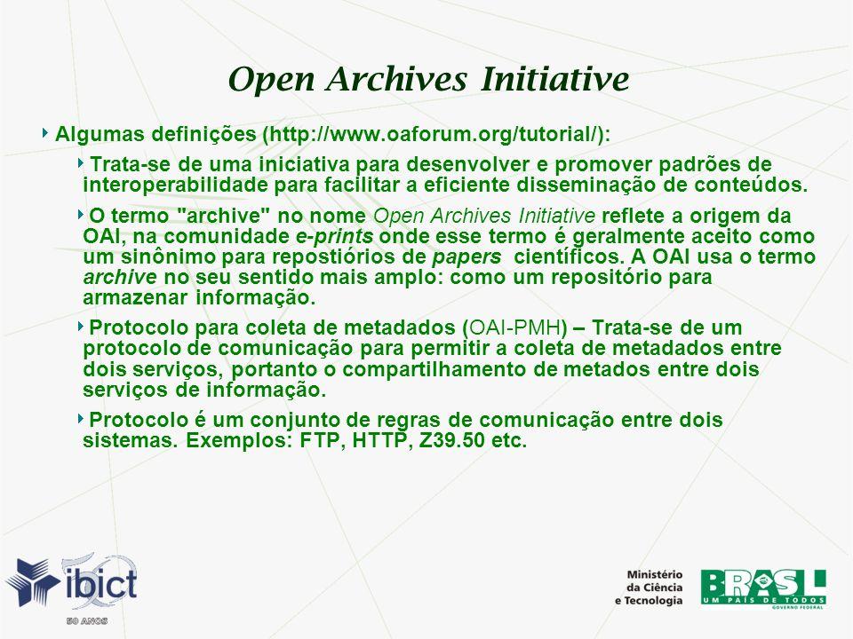 Open Archives Initiative Algumas definições (http://www.oaforum.org/tutorial/): Trata-se de uma iniciativa para desenvolver e promover padrões de inte