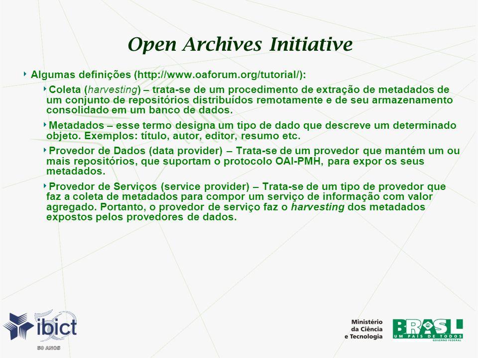 Open Archives Initiative Algumas definições (http://www.oaforum.org/tutorial/): Coleta (harvesting) – trata-se de um procedimento de extração de metad