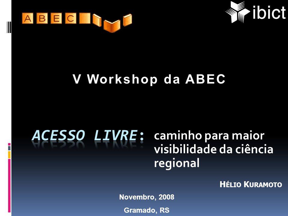 caminho para maior visibilidade da ciência regional Novembro, 2008 Gramado, RS V Workshop da ABEC H ÉLIO K URAMOTO